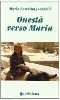 Onestà verso Maria. Considerazioni sui testi mariani del primo millennio - Jacobelli M. Caterina