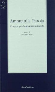Copertina di 'Amore alla Parola. L'esegesi spirituale di Divo Barsotti'
