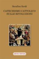 Catechismo cattolico sulle rivoluzioni - Serafino Sordi