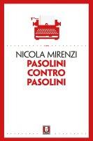 Pasolini contro Pasolini - Nicola Mirenzi