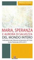 Maria, speranza e aurora di salvezza del mondo intero - Angelo Scola