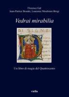Vedrai Mirabilia. Un libro di magia del Quattrocento - Boudet Jean-Patrice, Gal Florence, Moulinier Laurence