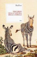 Discorso sulla natura degli animali - Buffon de Leclerc Georges-Louis