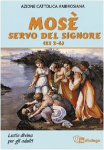 Copertina di 'Mosè servo del Signore (Es 2-6). Lectio divina per adulti'