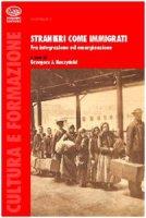 Stranieri come immigrati - Kaczynski Grzegorz J.