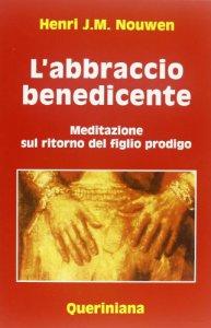 Copertina di 'L'abbraccio benedicente. Meditazione sul ritorno del figlio prodigo'
