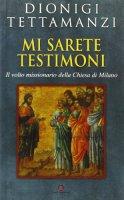 Mi sarete testimoni. Il volto missionario della Chiesa di Milano - Tettamanzi Dionigi
