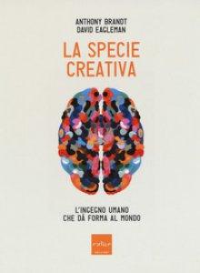 Copertina di 'La specie creativa. L'ingegno umano che dà forma al mondo'