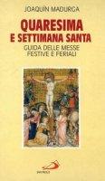 Quaresima e settimana santa. Guida delle messe festive e feriali - Madurga Joaquín