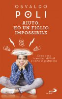 Aiuto, ho un figlio impossibile - Osvaldo Poli