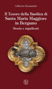 Copertina di 'Il tesoro della basilica di Santa Maria Maggiore in Bergamo. Storia e significati'