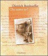Chi sono io? - Bonhoeffer Dietrich