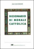 Dizionario di morale cattolica - Bruguès Jean-Louis