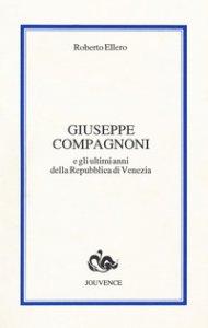Copertina di 'Giuseppe Compagnoni e gli ultimi anni della Repubblica di Venezia'