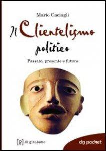 Copertina di 'Il clientelismo politico. Passato, presente e futuro'