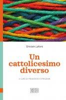Un cattolicesimo diverso - Lafont Ghislain