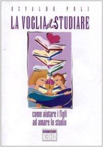 Copertina di 'La voglia di studiare. Come aiutare i figli ad amare lo studio'