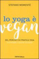 Lo yoga è vegan. Del perché chi pratica yoga dovrebbe essere vegano - Momentè Stefano