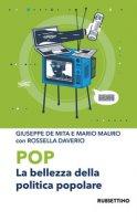 Pop. La bellezza della politica popolare - De Mita Giuseppe, Mauro Mario, Daverio Rossella
