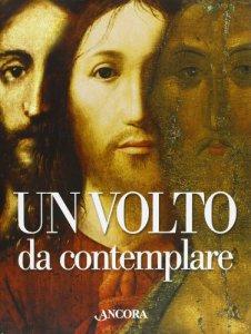 Copertina di 'Un volto da contemplare. I lineamenti di Cristo interpretati da 21 artisti'