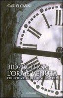 Biopolitica: l'ora e' venuta. Politica e diritto alla vita - Carlo Casini