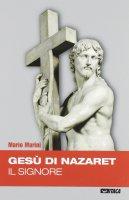 Gesù di Nazareth il Signore - Marini Mario