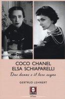 Coco Chanel ed Elsa Schiaparelli. Due donne e il loro sogno - Lehnert Gertrud
