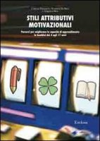 Stili attributivi motivazionali. Percorsi per migliorare le capacità di apprendimento in bambini dai 4 agli 11 anni - Ravazzolo Cristina, De Beni Rossana, Moè Angelica