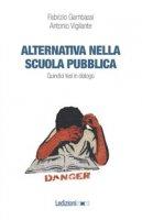 Alternativa nella scuola pubblica. Quindici tesi in dialogo - Gambassi Fabrizio, Vigilante Antonio