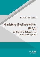 «Il Mistero di cui ho scritto» (Ef 3,3) - Edoardo M. Palma