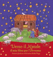 Verso il Natale - Antonia Jackson, illustrazioni di Krisztina K�llai Nagy