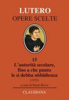 L'autorità secolare, fino a che punto le si debba ubbidienza (1523) - Martin Lutero