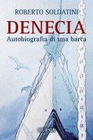 Denecia. Autobiografia di una barca - Soldatini Roberto