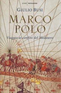 Copertina di 'Marco Polo. Viaggio ai confini del Medioevo'