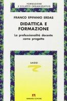 Didattica e formazione. La professionalità docente come progetto - Erdas Franco E.