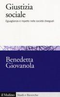 Giustizia sociale. Eguaglianza e rispetto nelle società diseguali - Giovanola Benedetta