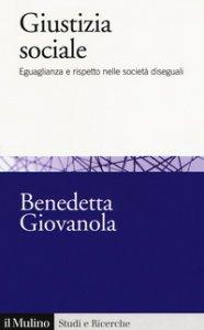 Copertina di 'Giustizia sociale. Eguaglianza e rispetto nelle società diseguali'