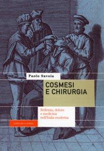 Copertina di 'Cosmesi e chirurgia. Bellezza, dolore e medicina nell'Italia moderna'