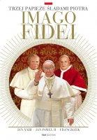 Imago fidei: trzej papiee ladami Piotra. Jan XXIII, Jan Pawe II, Franciszek - Marucci A. , Salvatori P. S.