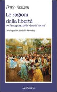 Copertina di 'Le ragioni della libertà nei protagonisti della «Grande Vienna». Un colloquio con Juan Pablo Marcos Bay'