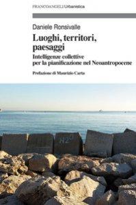 Copertina di 'Luoghi, territori, paesaggi. Intelligenze collettive per la pianificazione nel Neoantropocene'