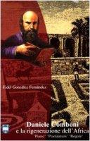 Daniele Comboni e la rigenerazione dell'Africa. Piano, postulatum, regole - González Fernández Fidel