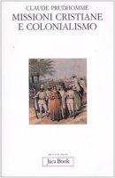 Missioni cristiane e colonialismo - Prudhomme Claude
