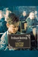 Carattere bastardo. Un romanzo di padre e figlio - Bordewijk Ferdinand