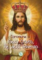Coroncina a Ges� Cristo, Re dell'Universo. - Massimiliano Taroni, Maria Grazia Pinna