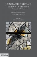L'unità dei cristiani. Vol. I Aurara ecumenica - Alberto Melloni