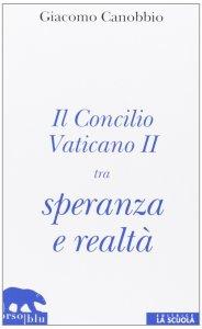 Copertina di 'Il Concilio Vaticano II tra speranza e realtà'