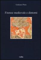Firenze medievale e dintorni - Pinto Giuliano