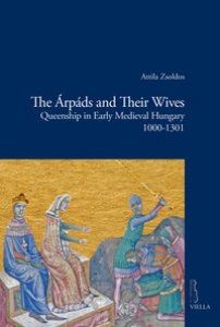 Copertina di 'The Árpáds and their wives. Queenship in Early Medieval Hungary (1000-1301)'