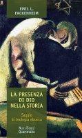 La presenza di Dio nella storia - Fackenheim Emil L.
